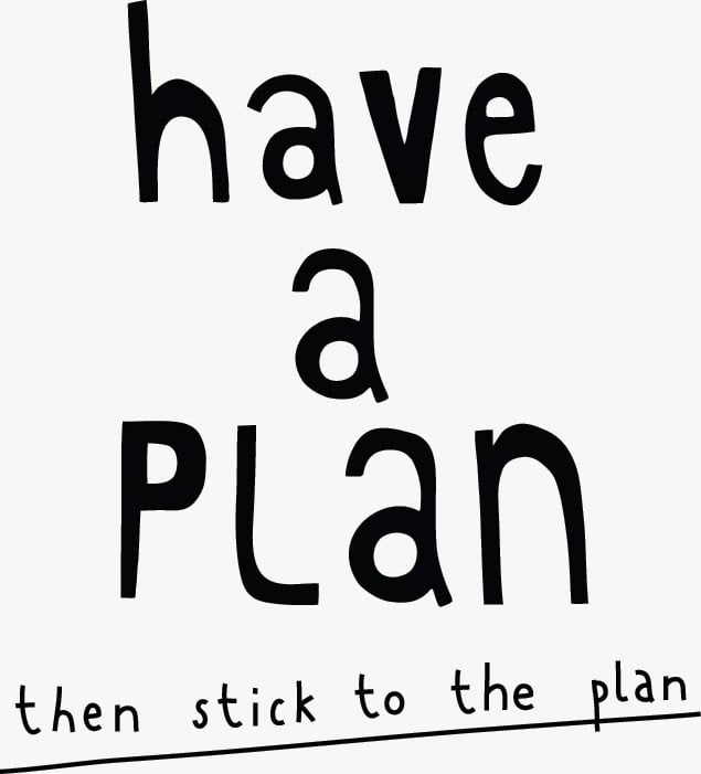 Have a plan and stick to it