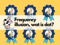 Frequency Illusion